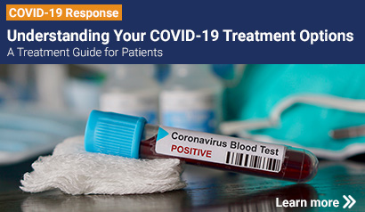 Understanding Your COVID-19 Treatment Options. A Treatment Guide for Patients. Learn more.