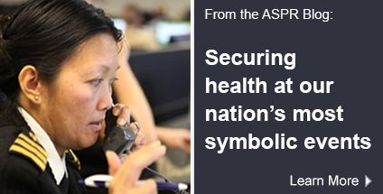 From the ASPR Blog: Securing health at our nation's most symbolic events. Learn More.