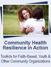 Community Health Resilience in Action.  Toolkits for Faith-Based, Youth and Other Community Organizations
