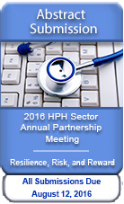 Abstract Submission: 2016 HPH Sector Annual Partnership Meeting - Resilience, Risk, & Reward. All Submissions Due Aug. 12, 2016