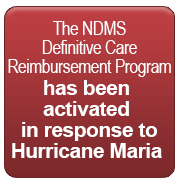 The NDMS Definitive Care Reimbursement Program has been activated in response to Hurricane Maria​
