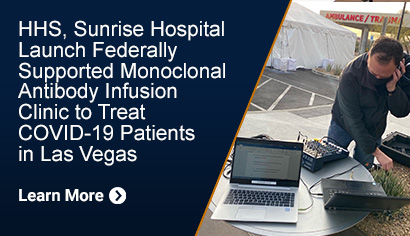 HHS, Sunrise Hospital Launch Federally Supported Monoclonal Antibody Infusion Clinic to Treat COVID-19 Patients in Las Vegas. Learn More.