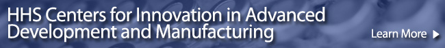 HHS Centers for Innovation and Advanced Development in Manufacturing