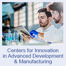 Centers for Advanced Development and Innovation in Manufacturing