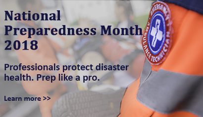 National Preparedness Month. Professionals protect disaster health. Prep lik a pro. Learn More.