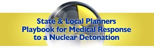 State & Local Planners Playbook for Medical Response to a Nuclear Detonation