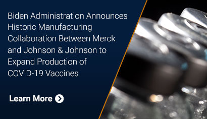 Biden Administration Announces Historic Manufacturing Collaboration Between Merck and Johnson & Johnson to Expand Production of COVID-19 Vaccines. Learn More.