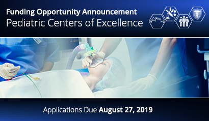 Funding Opportunity Announcement: Pediatric Centers for Excellence.  Applications Due August 27, 2019.