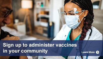 Sign-up to administer COVID-19 Vaccines in your Community. Learn More.