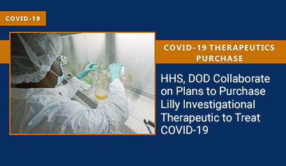 HHS, DOD Collaborate on Plans to Purchase Lilly Investigational Therapeutic to Treat COVID-19. Learn More.