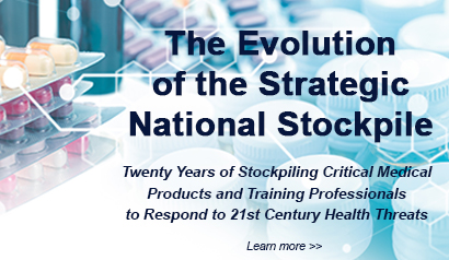 The Evolution of the Strategic National Stockpile. Twenty Years of Stockpiling Critical Medical Products and Training Professionals to Respond to 21st Century Health Threats. Learn More.