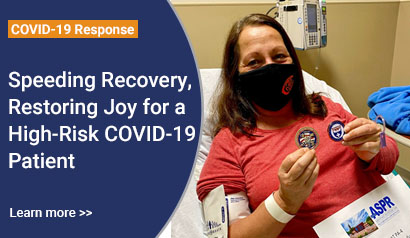 Speeding Recovery, Restoring Joy for a High-Risk COVID-19 Patient. Learn more.