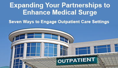 Expanding Your Partnerships to Enhance Medical Surge. Seven Ways to Engage Outpatient Care Settings. Learn More.
