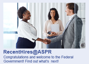 RecentHires@ASPR: Congratulations and welcome to the Federal Government! Find out what's next!