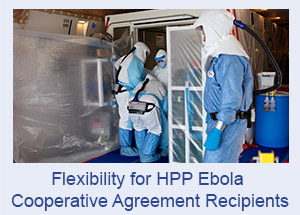 Flexibility for HPP Ebola Cooperative Agreement Recipients