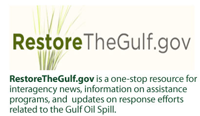 RestoreTheGulf.gov is a one-stop resource for interagency news, information on assistance programs, and  updates on response efforts related to the Gulf Oil Spill.